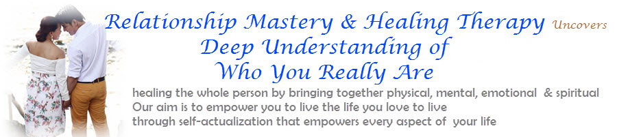Relationship Mastery & Healing Therapy Uncovers Deep Understanding of Who You Really Are